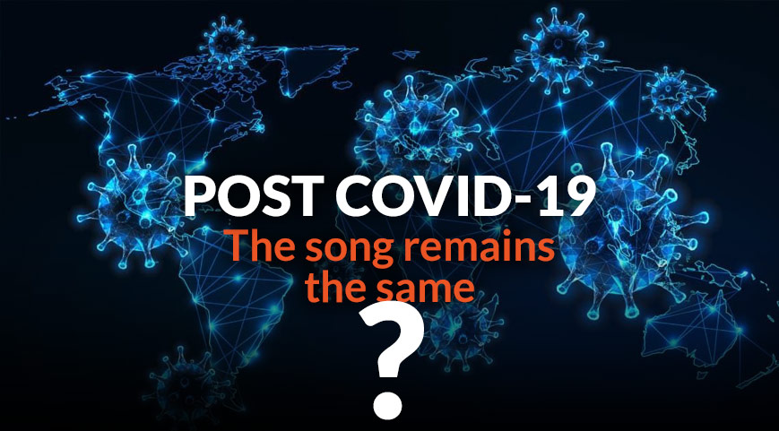 POST-COVID: The song remains the same?